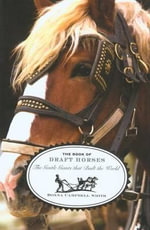 The Book of Draft Horses : Gentle Giants That Built the World - Donna Campbell Smith