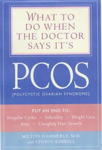 What to Do When the Doctor Says it's PCOS : The Most Important Things You Need to Know - Milton Hammerly