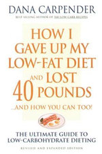 How I Gave up My Low-Fat Diet and Lost 40 Pounds : ...and How You Can Too! - Dana Carpender