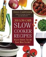 200 Low-carb Slow Cooker Recipes : Healthy Dinners That Are Ready When You Are! - Dana Carpender