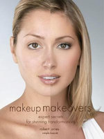 Make-up Makeovers : Expert Secrets for Stunning Transformations - Robert Jones