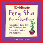 10-minute Feng Shui Room by Room : Hundred of Easy Tips and Techniques for Prosperity, Health, and Happiness - Skye Alexander