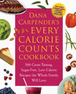 Dana Carpender's Every-calorie-counts Cookbook : 500 Great-tasting, Sugar-free, Low-calorie Recipes the Whole Family Will Love - Dana Carpender