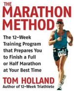 The Marathon Method : The 16-week Training Program That Prepares You to Finish a Full or Half Marathon at Your Best Time - Tom Holland