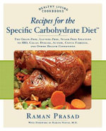 Recipes for the Specific Carbohydrate Diet : The Grain-free, Lactose-free, Sugar-free Solution to IBD, Celiac Disease, Autism, Cystic Fibrosis, and Other Health Conditions - Raman Prasad