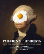 Failures of the Presidents : From the Whiskey Rebellion and War of 1812 to the Bay of Pigs and War in Iraq - Thomas J. Craughwell