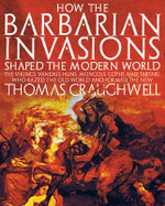How the Barbarian Invasions Shaped the Modern World : The Vikings, Vandals, Huns, Mongols, Goths, and Tartars Who Razed the Old World and Formed the New - Thomas J. Craughwell