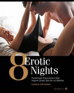 8 Erotic Nights : Passionate Encounters That Inspire Great Sex for a Lifetime - Charla Hathaway