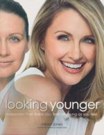 Looking Younger : Expert Makeovers That Take the Years Off - Robert Jones