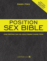 Position Sex Bible : More Positions Than You Could Possibly Imagine Trying - Randi Foxx