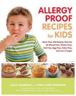 Allergy-proof Recipes for Kids : More Than 150 Recipes That are Wheat-free, Gluten-free, Nut-free, Egg-free, and Low in Sugar - Leslie Hammond