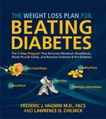The Weight Loss Plan for Beating Diabetes : The 5-Step Program That Removes Metabolic Roadblocks, Sheds Pounds Safely, and Reverses Prediabetes and Dia - Frederic  J. Vagnini