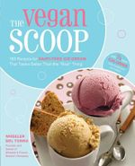 The Vegan Scoop : 150 Recipes for Dairy-Free Ice Cream That Tastes Better Than the Real Thing :  150 Recipes for Dairy-Free Ice Cream That Tastes Better Than the Real Thing - Wheeler del Toro