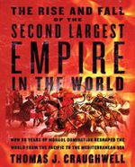 The Rise and Fall of the Second Largest Empire in the World: How Genghis Khan's Mongols Almost Conquered the World :  How Genghis Khan's Mongols Almost Conquered the World - Thomas J. Craughwell