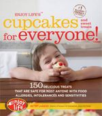 Enjoy Life's Cupcakes and Sweet Treats for Everyone : 150 Delicious Treats That are Safe for Anyone with Food Allergies, Intolerences, and Sensetivities - Betsy Laakso