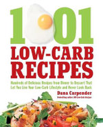 1001 Low-Carb Recipes : Recipes That Let You Eat All of the Foods You Love and Have Your Low-Carb Diet - Dana Carpender