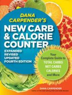 Dana Carpender's New Carb Counter : Your Complete Guide to Total Carbs, Net Carbs, Calories, and More - Dana Carpender