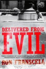 Delivered from Evil : Stories from Survivors Who Witnessed Mass Killings and Lived to Tell About it - Ron Franscell