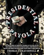 Presidential Payola : The History of Dirty Dealings from the Oval Office that Robbed  Tax Payers' Dollars to Grease Palms, Stuff Pockets, and Pay for Undue Influence from the Teapot Dome to Halliburton - Thomas J. Craughwell