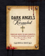 Dark Angels Revealed : From Dark Rogues to Dark Romantics, the Most Mysterious and Mesmerizing Vampires and Fallen Angels from Edward Cullen to Count Dracula Come to Life - Angela Grace