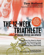 The 12 Week Triathlete : Train for a Triathlon in Just Three Months - Tom Holland