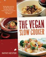 The Vegan Slow Cooker : Simply Set it and Go with 150 Recipes for Intensely Flavorful, Fuss-free Fare Everyone (Vegan or Not!) Will Devour - Kathy Hester