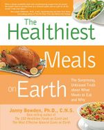 The Healthiest Meals on Earth : The Surprising, Unbiased Truth About What Meals to Eat and Why - Jonny Bowden
