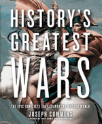 History's Greatest Wars : The Epic Conflicts that Shaped the Modern World - Joseph Cummins
