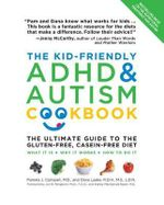 The Kid-Friendly ADHD & Autism Cookbook, Updated and Revised : Ultimate Guide to the Gluten-Free, Casein-Free Diet - Dana Laake