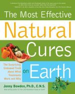The Most Effective Natural Cures on Earth : The Surprising Unbiased Truth About What Treatments Work and Why - Jonny Bowden