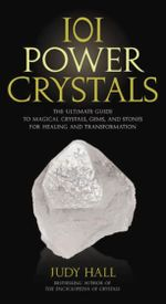 101 Power Crystals : The Ultimate Guide to Magical Crystals, Gems, and Stones for Healing and Transformation - Judy Hall