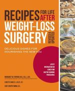 Recipes for Life After Weight Loss Surgery : Delicious Dishes for Nourishing the New You - Featuring 50 New Recipes and Expanded Information on New, Popular Surgeries - Margaret M. Furtado