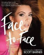Face to Face : Amazing New Looks and Inspiration from the Top Celebrity Makeup Artist - Scott Barnes
