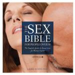 The Sex Bible - Over 50 : The Complete Guide to Sexual Love for Mature Couples - Laurie Betito