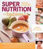 Super Nutrition for Babies : The Right Way to Feed Your Baby for Optimal Health - Katherine Erlich