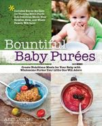 Bountiful Baby Purees : Create Nutritious Meals for Your Baby with 65 Wholesome Purees Your Little One Will Adore - Anni Daulter