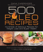 500 Paleo Recipes : Hundreds of Delicious Recipes for Weight Loss and Super Health - Dana Carpender