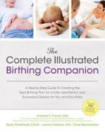 The Complete Illustrated Birthing Companion : A Step-by-step Guide to Creating the Best Birthing Plan for a Safe, Less Painful, and Successful Delivery for You and Your Baby - Amanda French