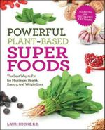 Powerful Plant-based Superfoods : The Best Way to Eat for Maximum Health, Energy, and Weight Loss - Lauri Boone