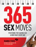 365 Sex Moves : Positions for Having Sex a New Way Every Day - Randi Foxx