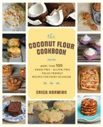 The Healthy Coconut Flour Cookbook : More Than 100 *Grain-Free *Gluten-Free *Paleo-Friendly Recipes for Every Occasion - Erica Kerwien