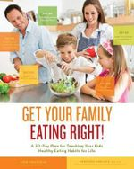 Get Your Family Eating Right in 30 Days : Creative Approaches and Mouthwatering Meals to Teach Your Kids Healthy Eating Habits for Life - Lynn Fredericks