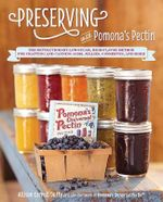 Preserving with Pomona's Pectin : The Revolutionary Low-Sugar, High-Flavor Method for Crafting and Canning Jams, Jellies, Conserves, and More - Allison Carroll Duffy