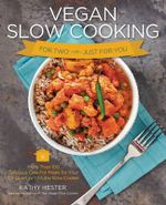 Vegan Slow Cooking for Two or Just for You : More Than 100 Delicious One-Pot Meals for Your 1.5-Quart/Litre Slow Cooker - Kathy Hester