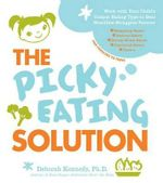 The Picky Eating Solution : Work with Your Unique Eating Type to Beat Mealtime Struggles Forever - Deborah Kennedy
