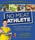 No Meat Athlete : Run on Plants and Discover Your Fittest, Fastest, Happiest Self - Matt Frazier