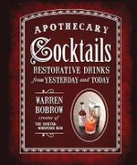 Apothecary Cocktails : Restorative Drinks from Yesterday and Today - Warren Bobrow