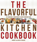 The Flavorful Kitchen Cookbook : 101 Amazing 3-Ingredient Flavor Combinations - Robert Krause