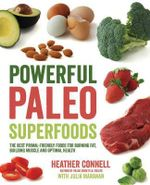 Powerful Paleo Superfoods : The Best Primal-Friendly Foods for Burning Fat, Building Muscle and Optimal Health - Heather Connell