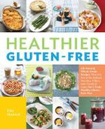 Healthier Gluten-Free : All-Natural, Whole-Grain Recipes Made With Healthy Ingredients and Zero Fillers - Lisa Howard